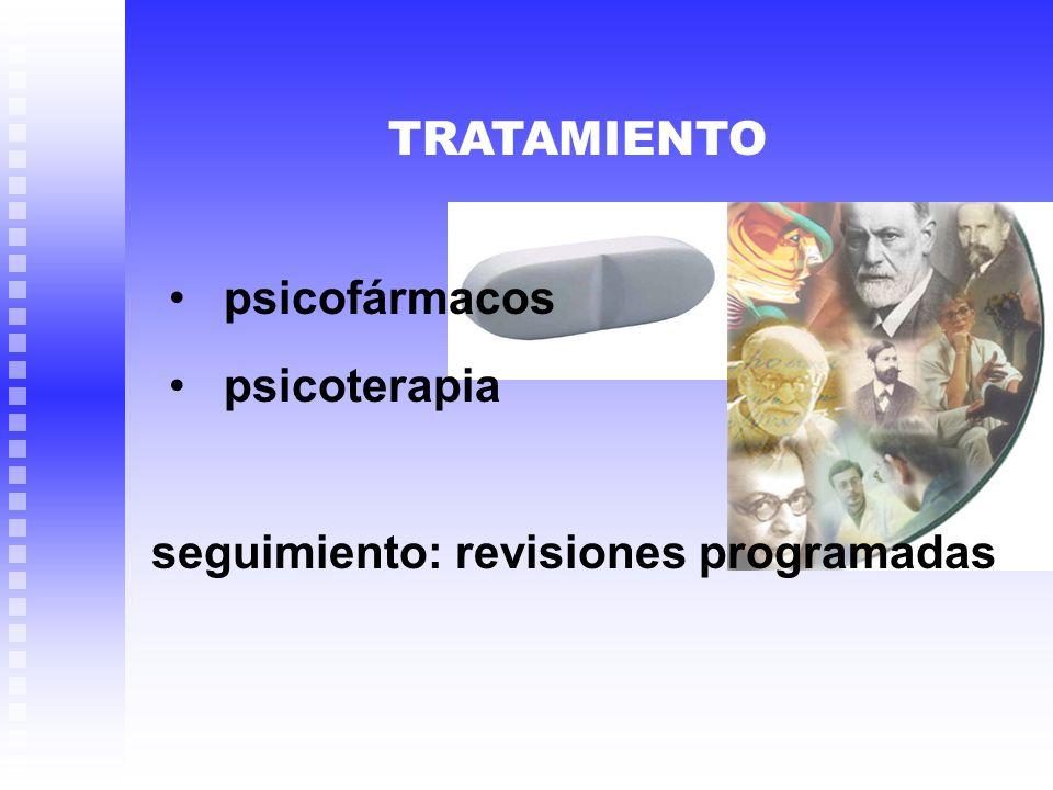 TRATAMIENTO psicofármacos psicoterapia seguimiento: revisiones programadas