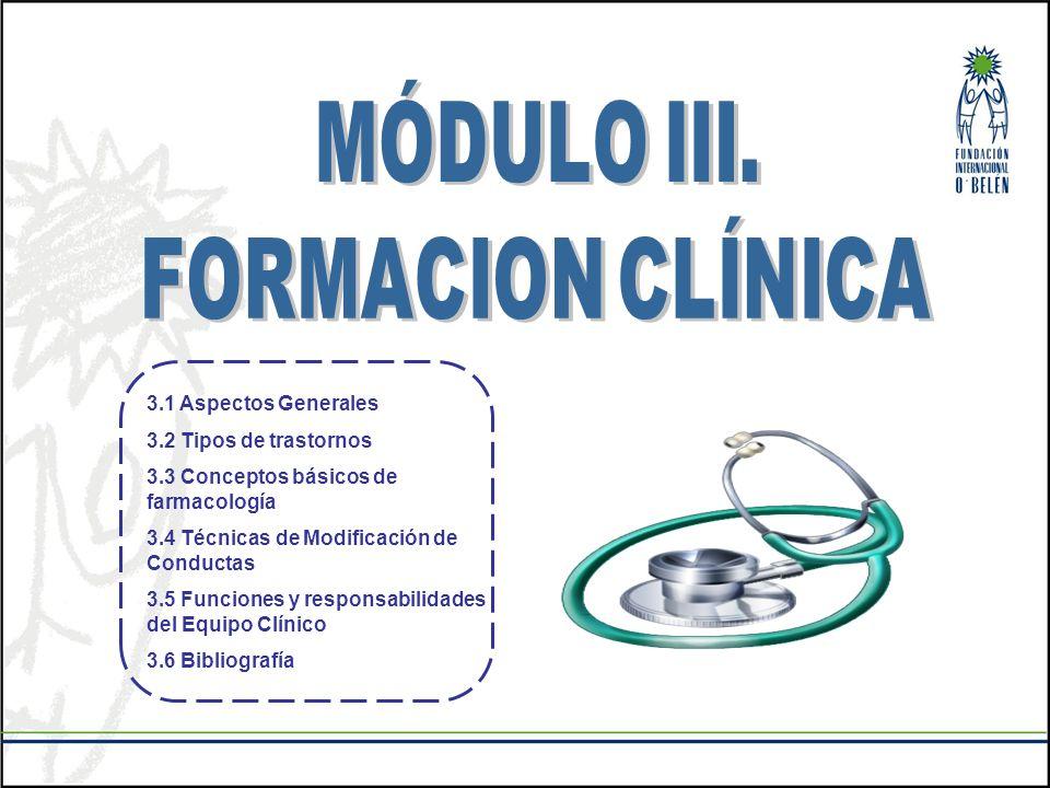 MÓDULO III. FORMACION CLÍNICA. 3.1 Aspectos Generales. 3.2 Tipos de trastornos. 3.3 Conceptos básicos de farmacología.