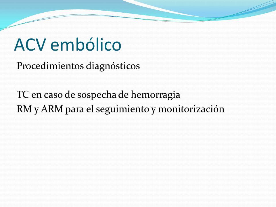 ACV embólico Procedimientos diagnósticos TC en caso de sospecha de hemorragia RM y ARM para el seguimiento y monitorización
