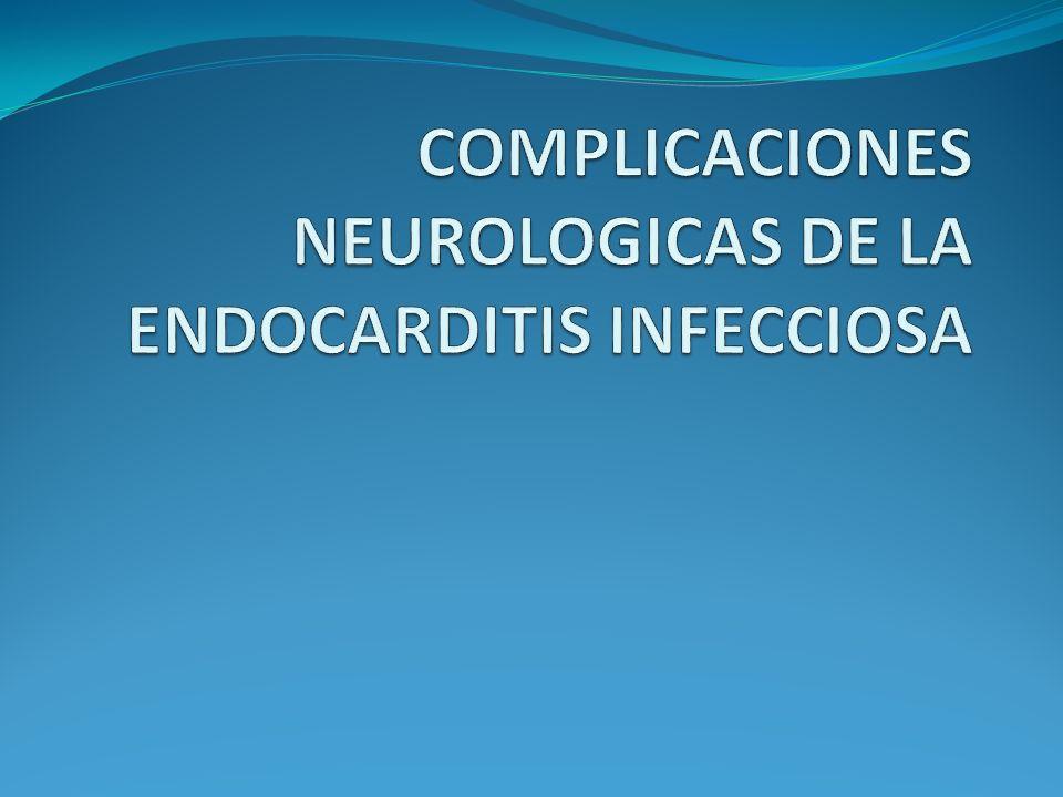 COMPLICACIONES NEUROLOGICAS DE LA ENDOCARDITIS INFECCIOSA