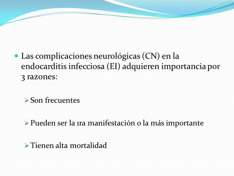 Las complicaciones neurológicas (CN) en la endocarditis infecciosa (EI) adquieren importancia por 3 razones: