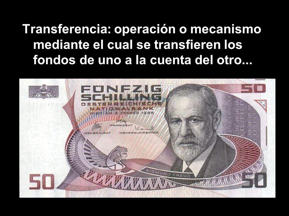 Transferencia: operación o mecanismo mediante el cual se transfieren los fondos de uno a la cuenta del otro...