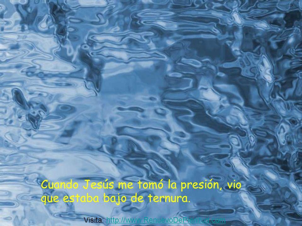 Cuando Jesús me tomó la presión, vio que estaba bajo de ternura.