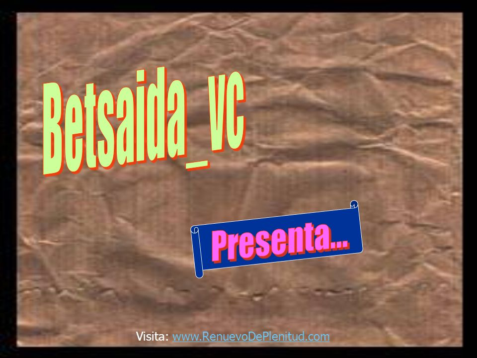Betsaida_vc Presenta... Visita: www.RenuevoDePlenitud.com
