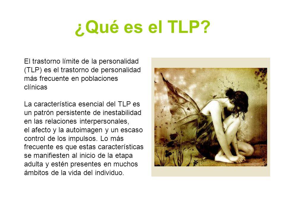 ¿Qué es el TLP El trastorno límite de la personalidad (TLP) es el trastorno de personalidad más frecuente en poblaciones clínicas.