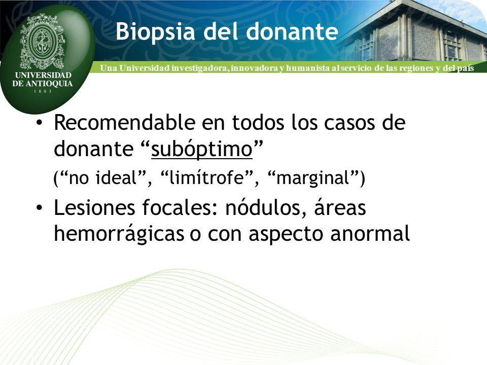 Biopsia del donante Recomendable en todos los casos de donante subóptimo ( no ideal , limítrofe , marginal )