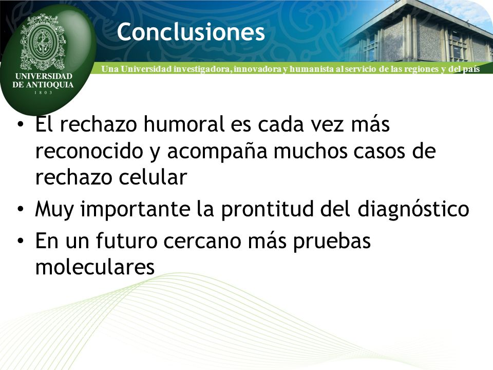 Conclusiones El rechazo humoral es cada vez más reconocido y acompaña muchos casos de rechazo celular.