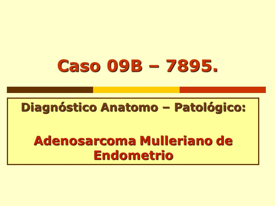 Caso 09B – 7895. Adenosarcoma Mulleriano de Endometrio