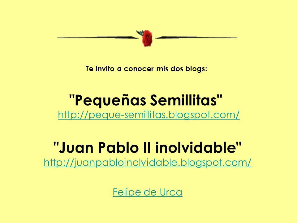 Te invito a conocer mis dos blogs: Juan Pablo II inolvidable