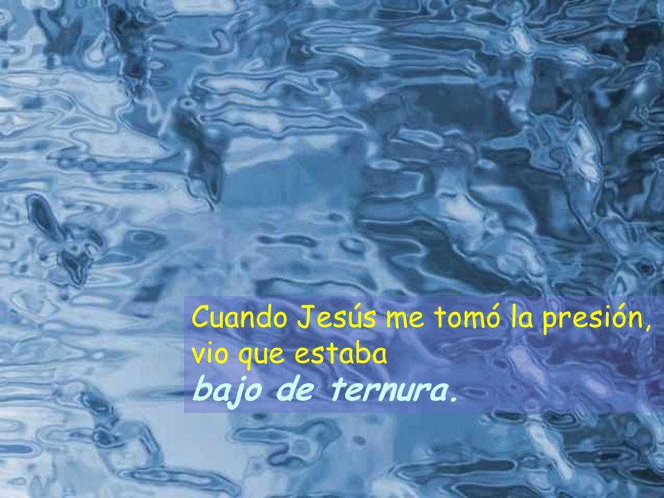 Cuando Jesús me tomó la presión,