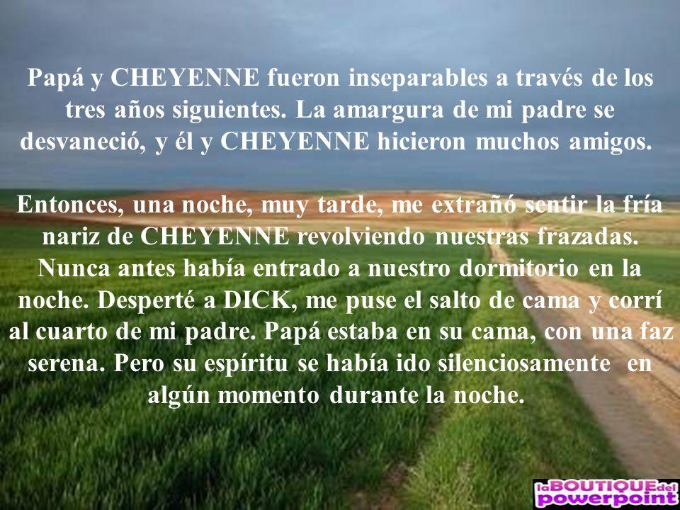 Papá y CHEYENNE fueron inseparables a través de los tres años siguientes.