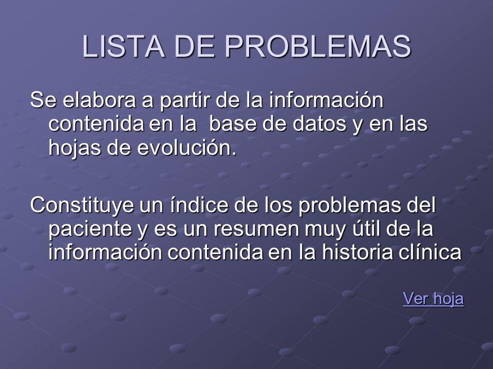 LISTA DE PROBLEMAS Se elabora a partir de la información contenida en la base de datos y en las hojas de evolución.
