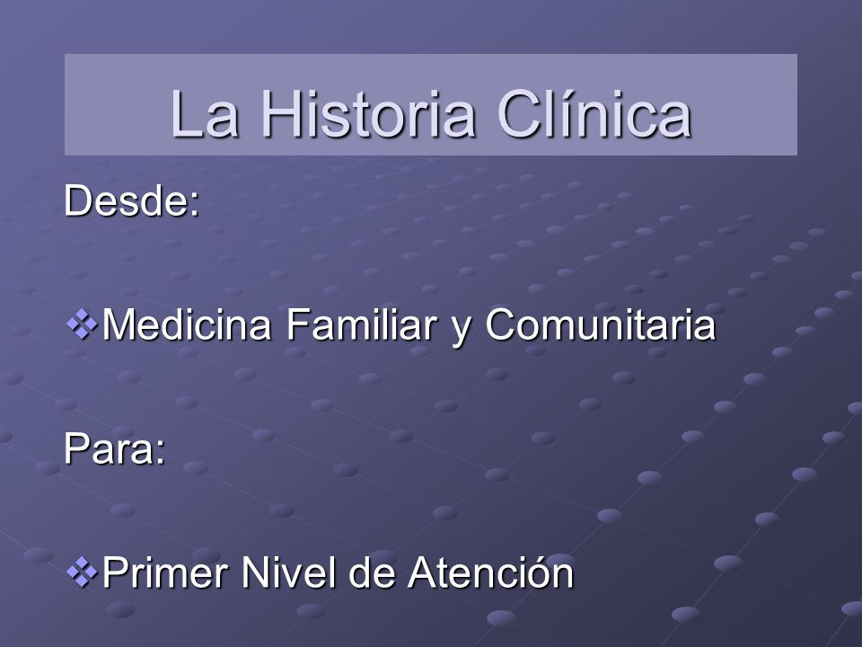 Desde: Medicina Familiar y Comunitaria Para: Primer Nivel de Atención