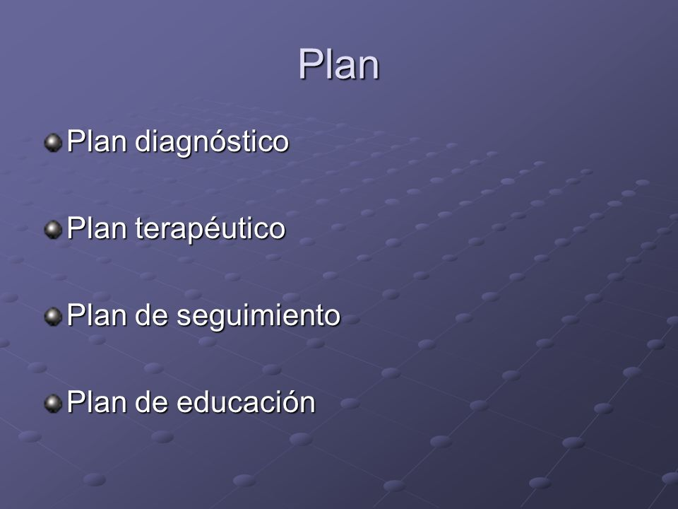Plan Plan diagnóstico Plan terapéutico Plan de seguimiento
