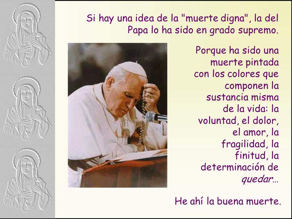 Si hay una idea de la muerte digna , la del Papa lo ha sido en grado supremo.