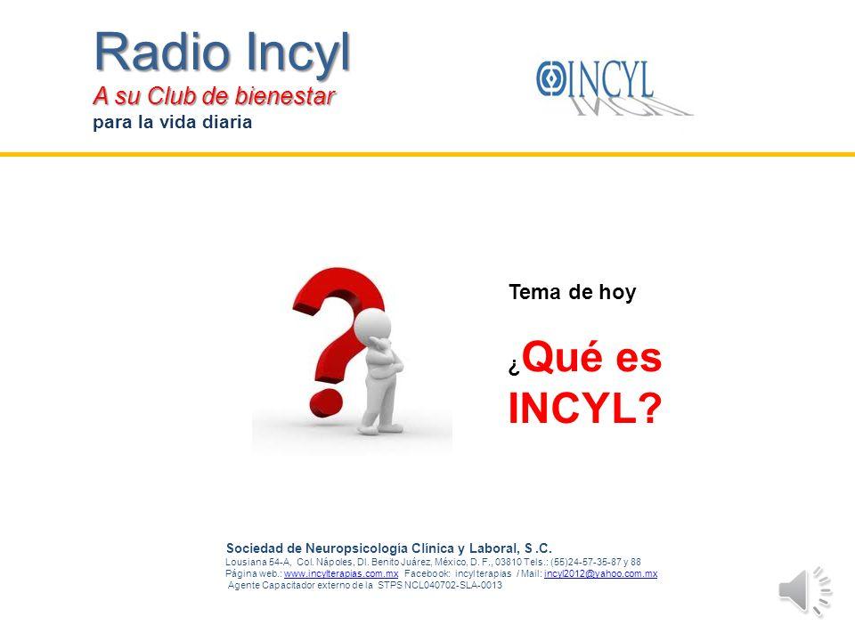 Radio Incyl A su Club de bienestar Tema de hoy ¿Qué es INCYL