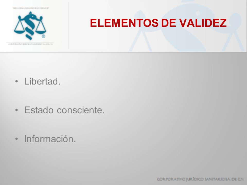 ELEMENTOS DE VALIDEZ Libertad. Estado consciente. Información.