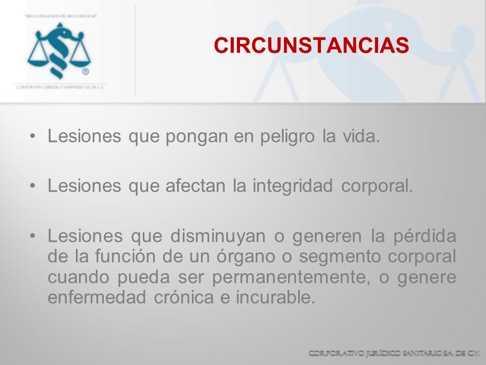 CIRCUNSTANCIAS Lesiones que pongan en peligro la vida.