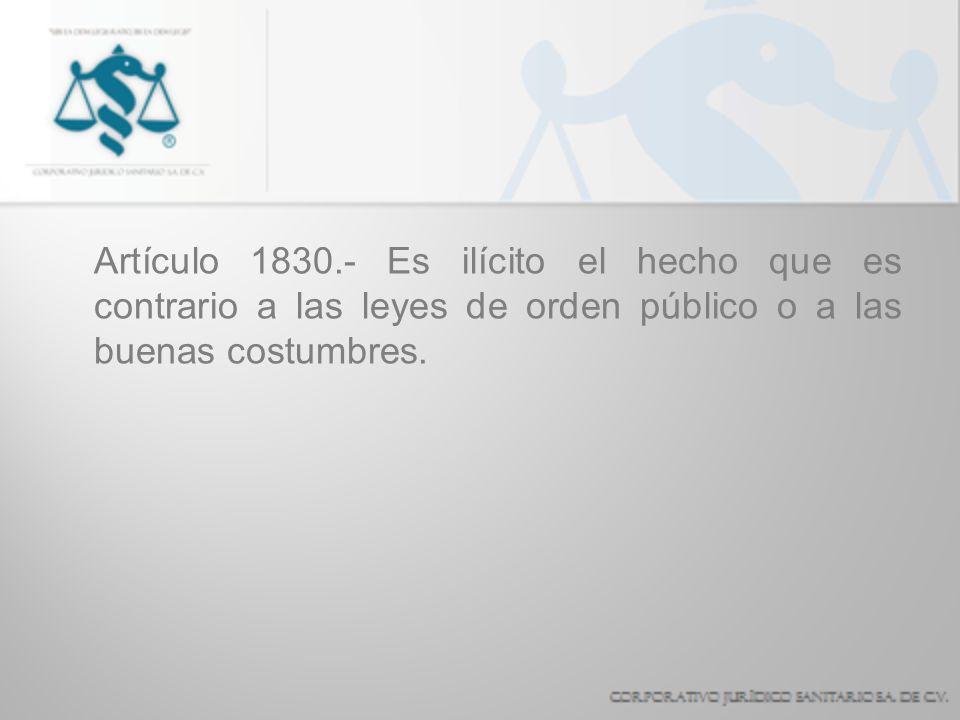 Artículo 1830.- Es ilícito el hecho que es contrario a las leyes de orden público o a las buenas costumbres.