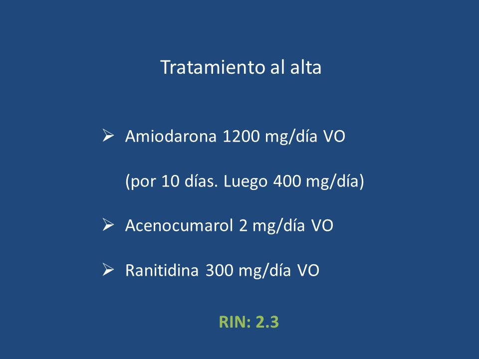 Tratamiento al alta Amiodarona 1200 mg/día VO (por 10 días. Luego 400 mg/día) Acenocumarol 2 mg/día VO.