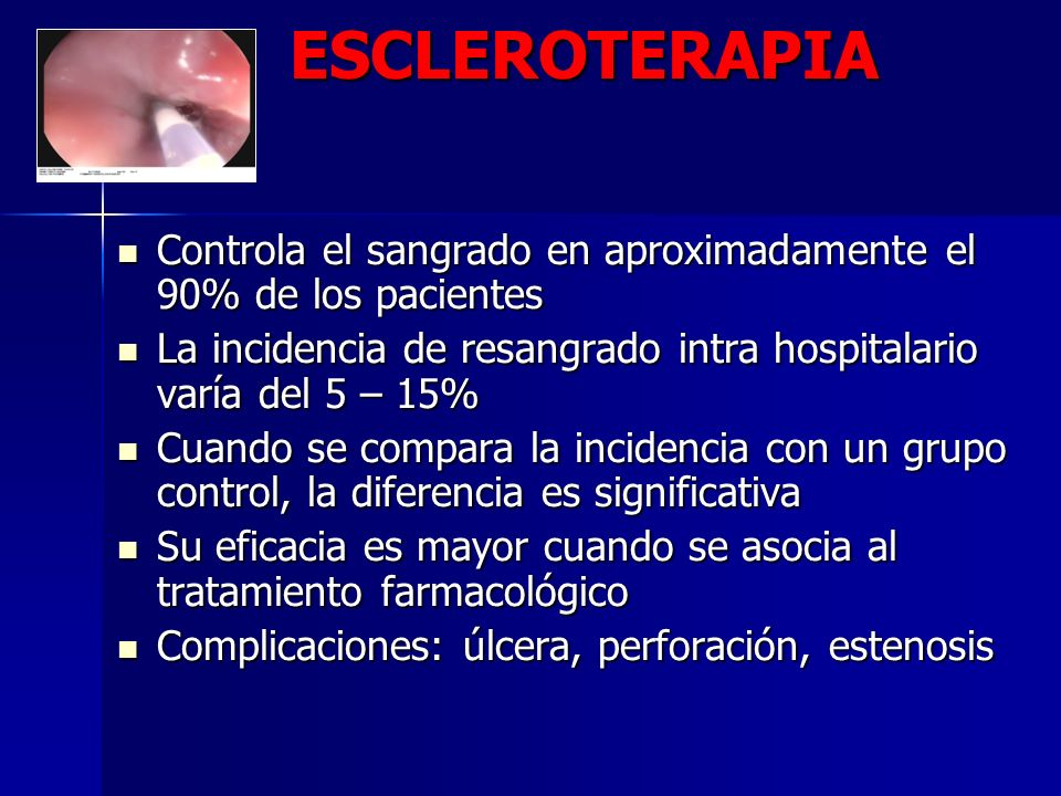 ESCLEROTERAPIA Controla el sangrado en aproximadamente el 90% de los pacientes. La incidencia de resangrado intra hospitalario varía del 5 – 15%