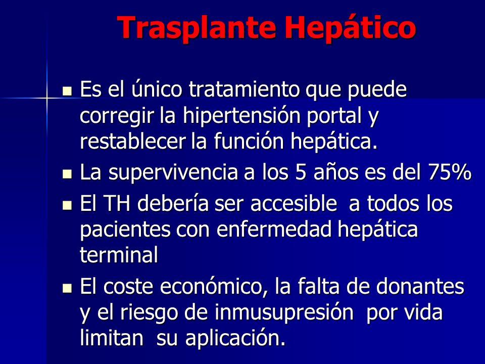 Trasplante Hepático Es el único tratamiento que puede corregir la hipertensión portal y restablecer la función hepática.