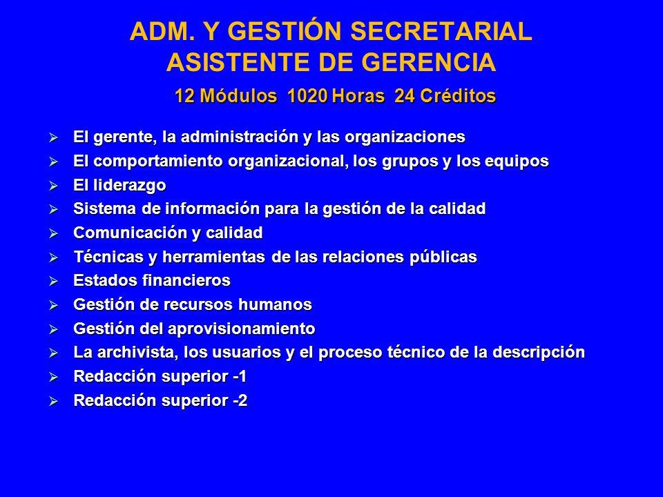 ADM. Y GESTIÓN SECRETARIAL ASISTENTE DE GERENCIA 12 Módulos 1020 Horas 24 Créditos