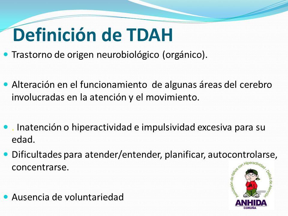 Definición de TDAH Trastorno de origen neurobiológico (orgánico).
