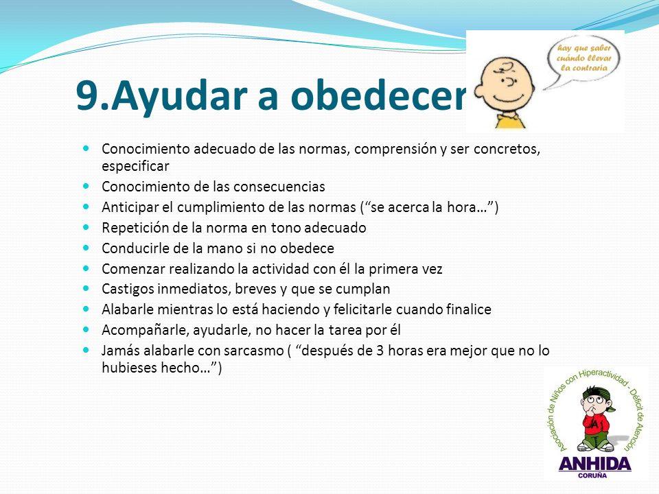9.Ayudar a obedecer Conocimiento adecuado de las normas, comprensión y ser concretos, especificar. Conocimiento de las consecuencias.