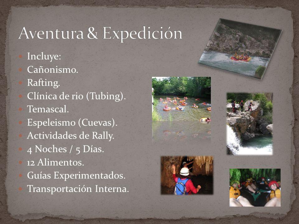 Aventura & Expedición Incluye: Cañonismo. Rafting.