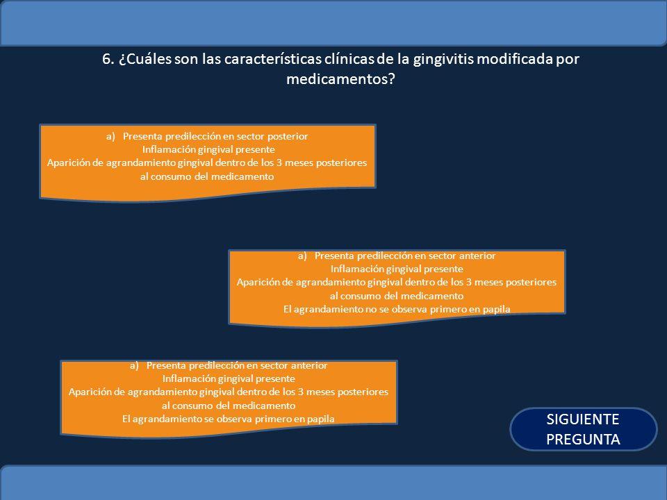 6. ¿Cuáles son las características clínicas de la gingivitis modificada por medicamentos
