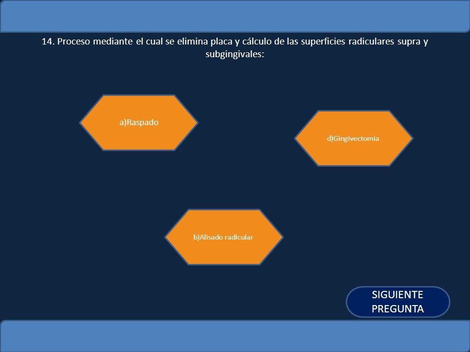 14. Proceso mediante el cual se elimina placa y cálculo de las superficies radiculares supra y subgingivales: