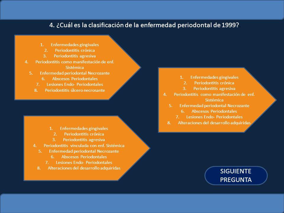 4. ¿Cuál es la clasificación de la enfermedad periodontal de 1999 .