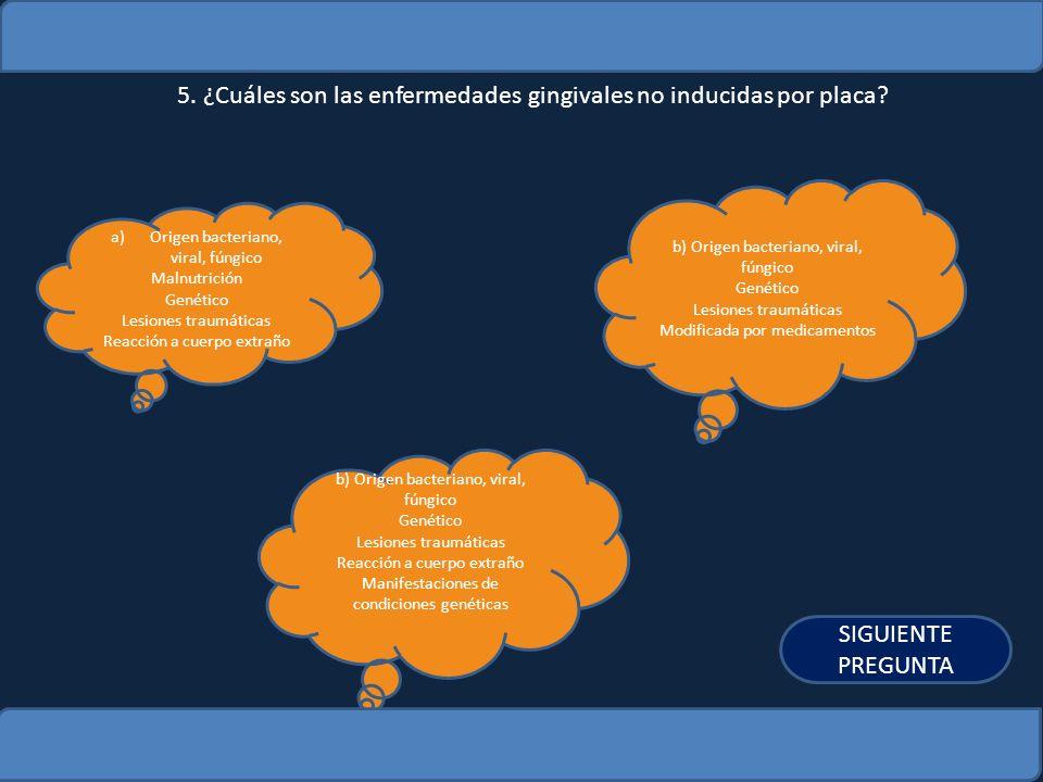 5. ¿Cuáles son las enfermedades gingivales no inducidas por placa