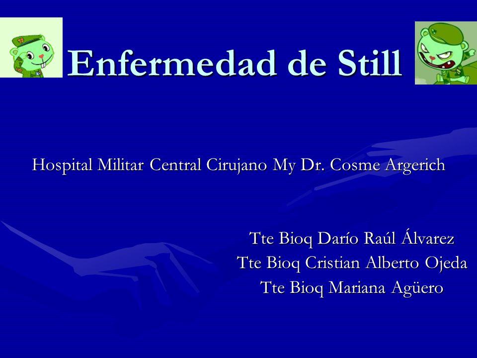 Enfermedad de Still Hospital Militar Central Cirujano My Dr. Cosme Argerich. Tte Bioq Darío Raúl Álvarez.