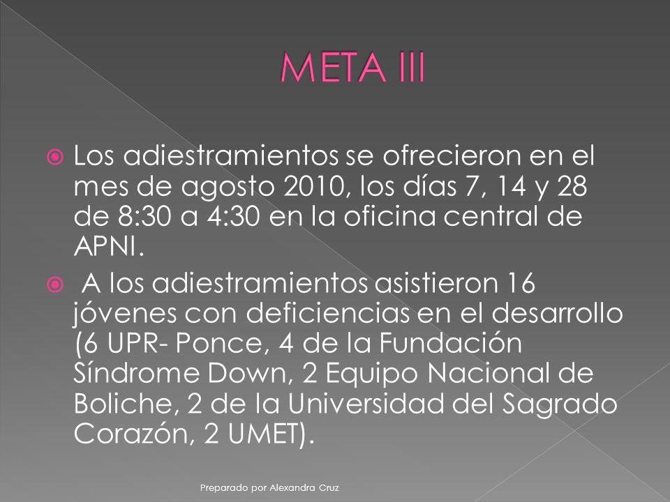 META III Los adiestramientos se ofrecieron en el mes de agosto 2010, los días 7, 14 y 28 de 8:30 a 4:30 en la oficina central de APNI.