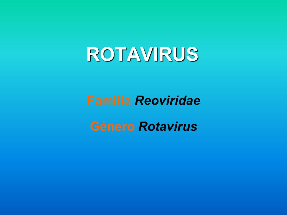 Familia Reoviridae Género Rotavirus