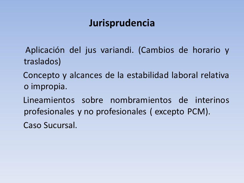 Jurisprudencia Aplicación del jus variandi. (Cambios de horario y traslados) Concepto y alcances de la estabilidad laboral relativa o impropia.
