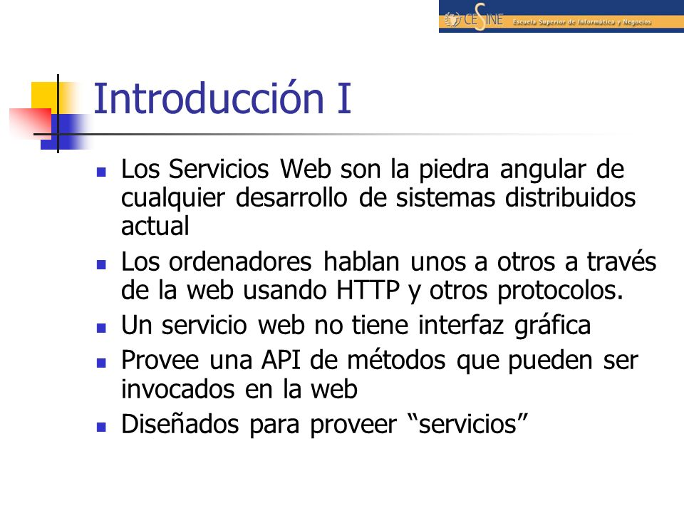 Introducción I Los Servicios Web son la piedra angular de cualquier desarrollo de sistemas distribuidos actual.