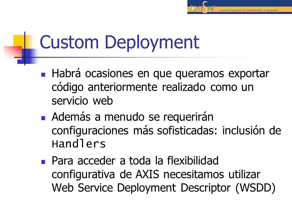 Custom Deployment Habrá ocasiones en que queramos exportar código anteriormente realizado como un servicio web.