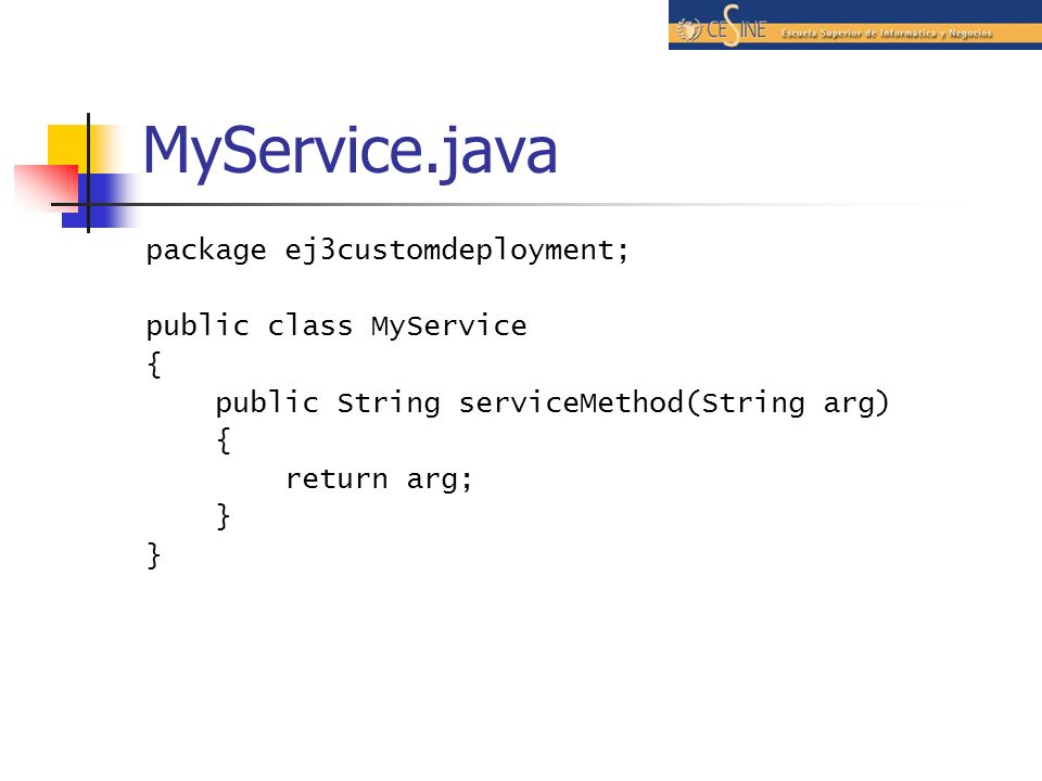 MyService.java package ej3customdeployment; public class MyService {