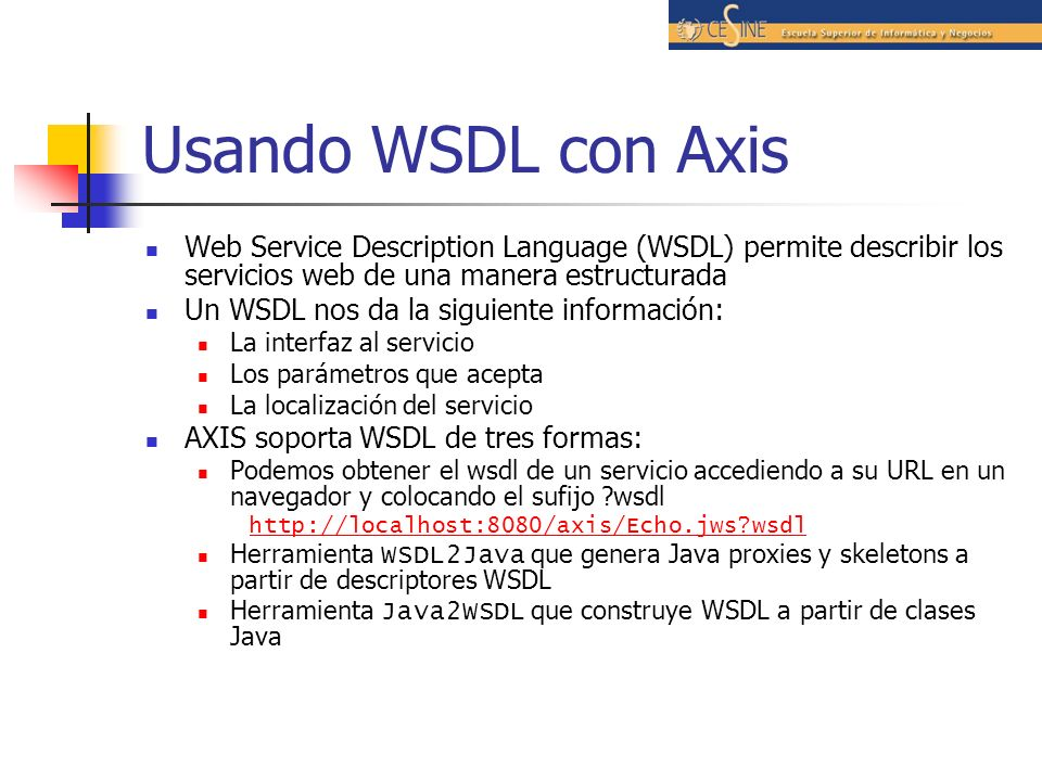 Usando WSDL con Axis Web Service Description Language (WSDL) permite describir los servicios web de una manera estructurada.
