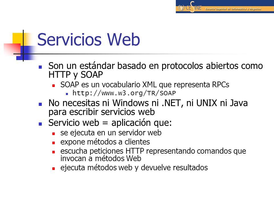 Servicios Web Son un estándar basado en protocolos abiertos como HTTP y SOAP. SOAP es un vocabulario XML que representa RPCs.