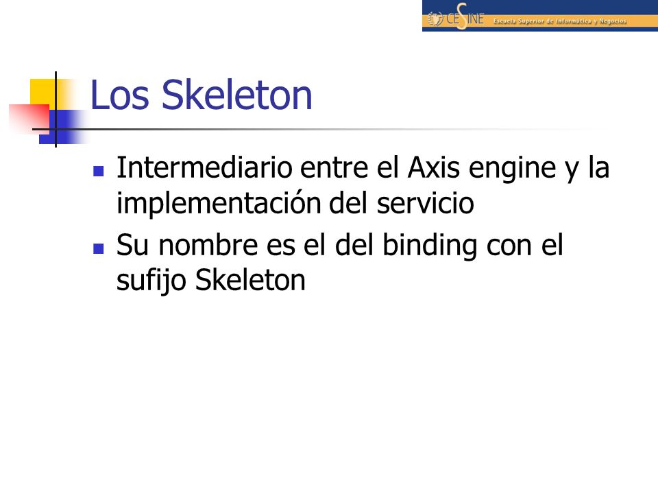 Los Skeleton Intermediario entre el Axis engine y la implementación del servicio.
