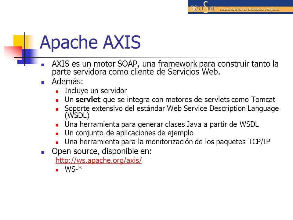 Apache AXIS AXIS es un motor SOAP, una framework para construir tanto la parte servidora como cliente de Servicios Web.