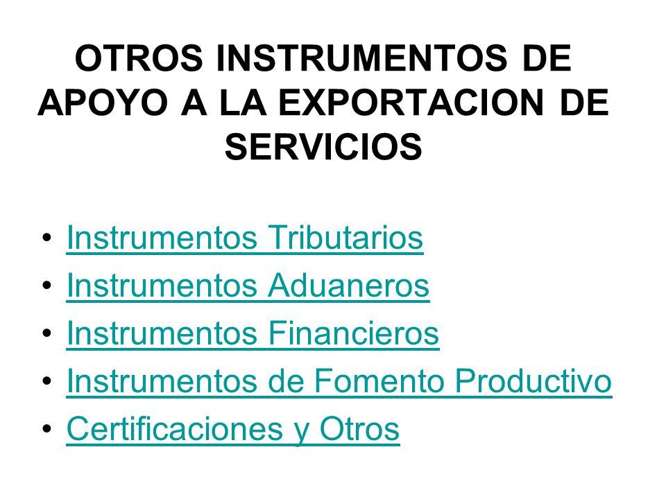 OTROS INSTRUMENTOS DE APOYO A LA EXPORTACION DE SERVICIOS