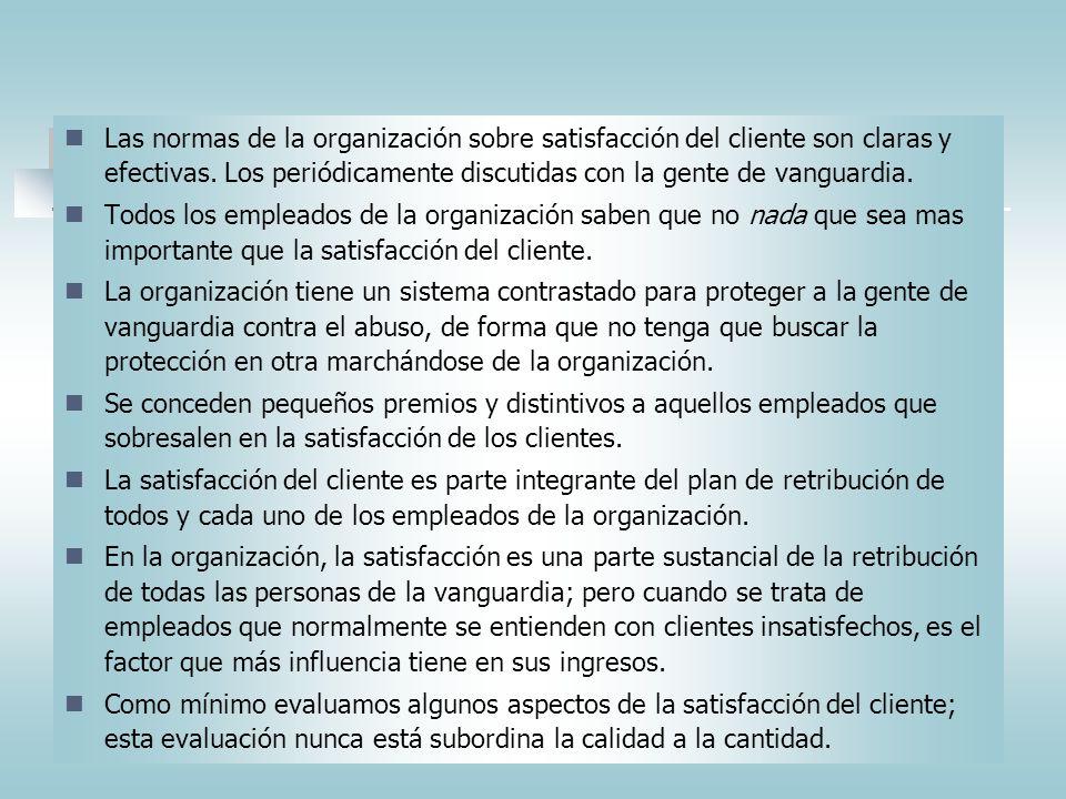 Las normas de la organización sobre satisfacción del cliente son claras y efectivas. Los periódicamente discutidas con la gente de vanguardia.