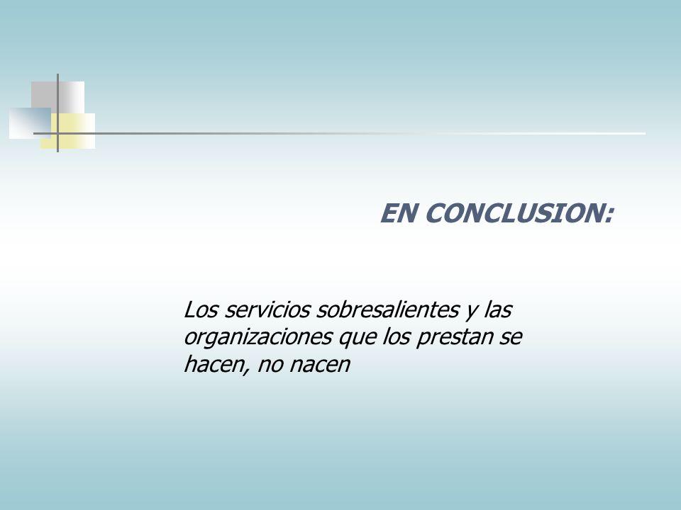 EN CONCLUSION: Los servicios sobresalientes y las organizaciones que los prestan se hacen, no nacen