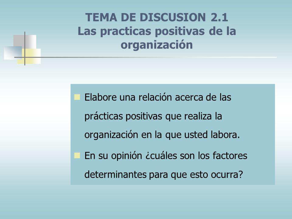 TEMA DE DISCUSION 2.1 Las practicas positivas de la organización