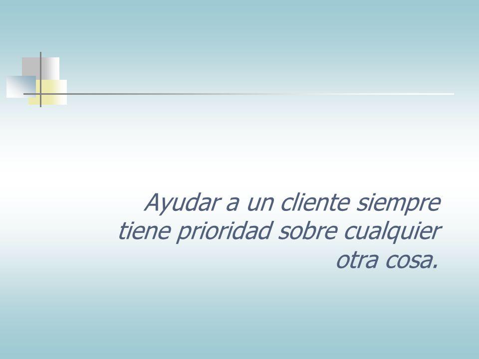 Ayudar a un cliente siempre tiene prioridad sobre cualquier otra cosa.